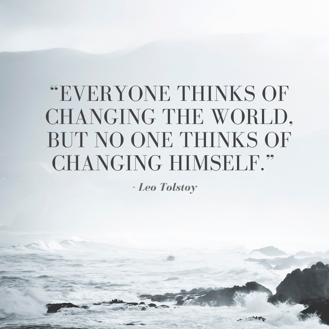 """Everyone thinks of changing the world, but no one thinks of changing himself."""